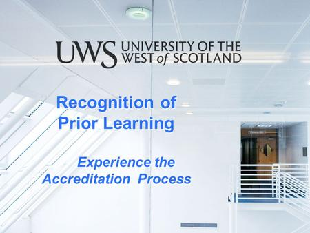 Recognition of Prior Learning Experience the Accreditation Process Recognition of Prior Learning Experience the Accreditation Process.