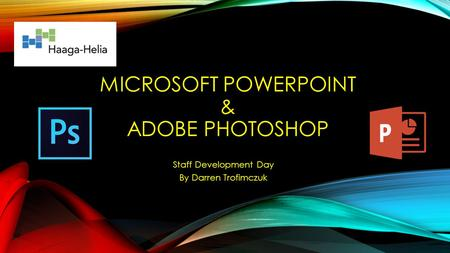MICROSOFT POWERPOINT & ADOBE PHOTOSHOP Staff Development Day By Darren Trofimczuk.
