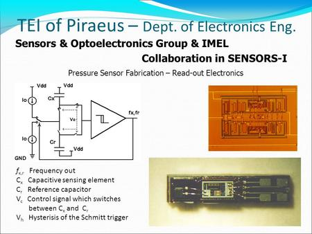 TEI of Piraeus – Dept. of Electronics Eng. Sensors & Optoelectronics Group & IMEL Collaboration in SENSORS-I Pressure Sensor Fabrication – Read-out Electronics.