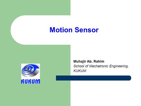 Motion Sensor Muhajir Ab. Rahim School of Mechatronic Engineering, KUKUM.