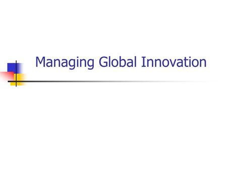 Managing Global Innovation. Strategies for Worldwide Innovation Multidomestic Unilever Transnational Caterpillar International P&G Global Intel LowHigh.