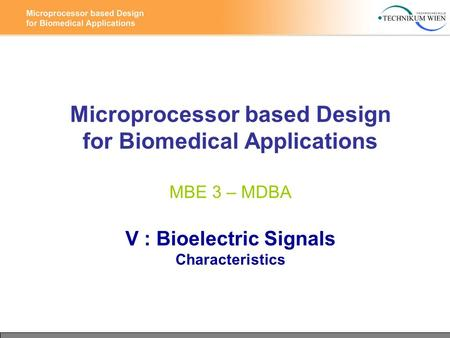 Microprocessor based Design for Biomedical Applications MBE 3 – MDBA V : Bioelectric Signals Characteristics.