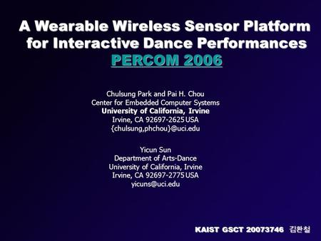 A Wearable Wireless Sensor Platform for Interactive Dance Performances PERCOM 2006 PERCOM 2006 Chulsung Park and Pai H. Chou Center for Embedded Computer.