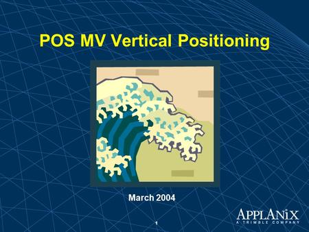 "1 POS MV Vertical Positioning March 2004. 2 Where we fit in! ""Other sensors (notably modern heave-pitch-roll sensors) can contribute to achieving such."