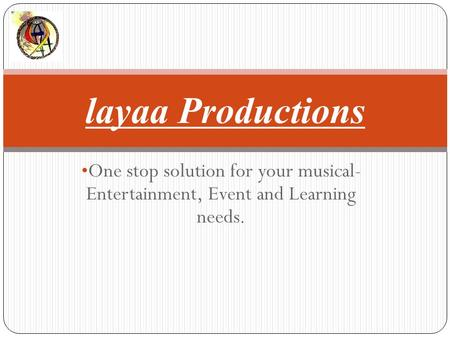 One stop solution for your musical- Entertainment, Event and Learning needs. layaa Productions.