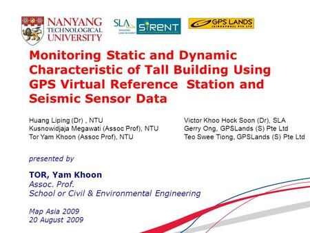 Monitoring Static and Dynamic Characteristic of Tall Building Using GPS Virtual Reference Station and Seismic Sensor Data presented by TOR, Yam Khoon Assoc.