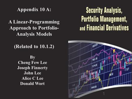 1 Appendix 10 A: A Linear-Programming Approach to Portfolio- Analysis Models (Related to 10.1.2) By Cheng Few Lee Joseph Finnerty John Lee Alice C Lee.