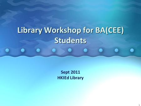 Library Workshop for BA(CEE) Students Sept 2011 HKIEd Library 1.