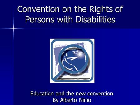 Convention on the Rights of Persons with Disabilities Education and the new convention By Alberto Ninio.