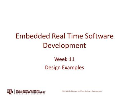 ENTC-489 Embedded Real Time Software Development Embedded Real Time Software Development Week 11 Design Examples.
