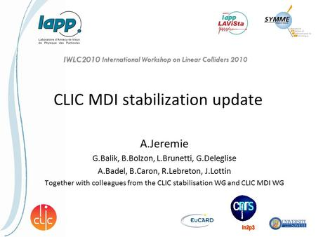 CLIC MDI stabilization update A.Jeremie G.Balik, B.Bolzon, L.Brunetti, G.Deleglise A.Badel, B.Caron, R.Lebreton, J.Lottin Together with colleagues from.