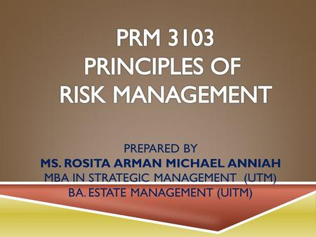 PREPARED BY MS. ROSITA ARMAN MICHAEL ANNIAH MBA IN STRATEGIC MANAGEMENT (UTM) BA. ESTATE MANAGEMENT (UITM)