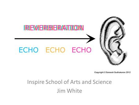 Inspire School of Arts and Science Jim White. What is Reverb? Reverb or 'reverberation' is not simply just an effect which makes vocals sound nice! It.