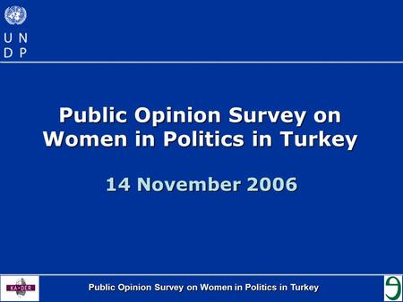 Public Opinion Survey on Women in Politics in Turkey 14 November 2006.