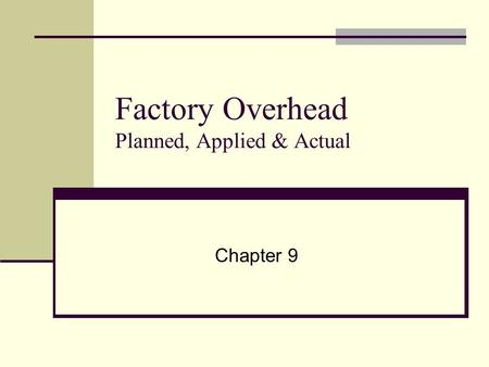 Factory Overhead Planned, Applied & Actual Chapter 9.
