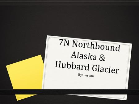 7N Northbound Alaska & Hubbard Glacier By: Serena.