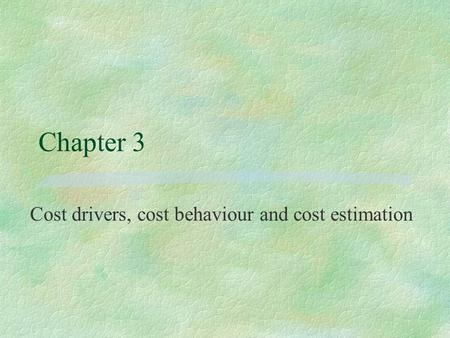 Cost drivers, cost behaviour and cost estimation