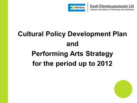 Cultural Policy Development Plan and Performing Arts Strategy for the period up to 2012.