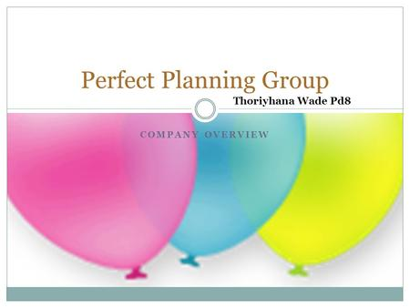 COMPANY OVERVIEW Perfect Planning Group Thoriyhana Wade Pd8.
