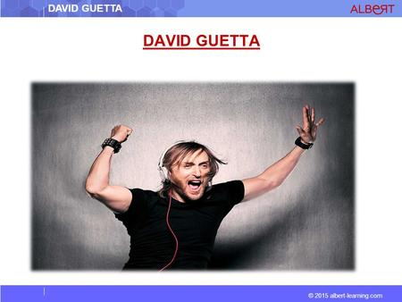 © 2015 albert-learning.com DAVID GUETTA. © 2015 albert-learning.com DAVID GUETTA RESTAURATEURA PERSON WHO OWNS OR RUNS A RESTAURANT INSPIREDENCOURAGED/