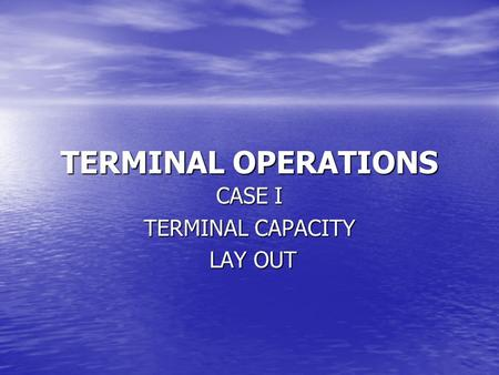 CASE I TERMINAL CAPACITY LAY OUT