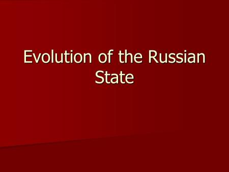 Evolution of the Russian State