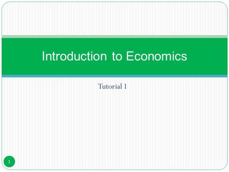 "Tutorial 1 Introduction to Economics 1. LEARNING OUTCOMES The term ""economy"" 2. Difference between microeconomics and macroeconomics; 3.The three basic."