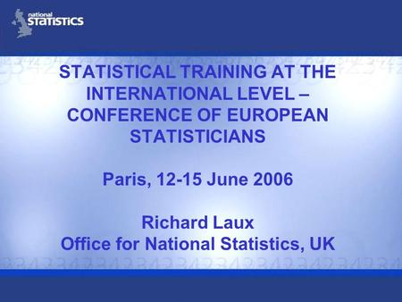 STATISTICAL TRAINING AT THE INTERNATIONAL LEVEL – CONFERENCE OF EUROPEAN STATISTICIANS Paris, 12-15 June 2006 Richard Laux Office for National Statistics,