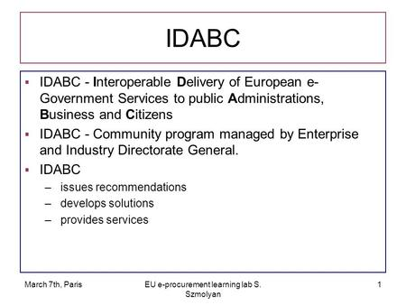 March 7th, ParisEU e-procurement learning lab S. Szmolyan 1 IDABC  IDABC - Interoperable Delivery of European e- Government Services to public Administrations,