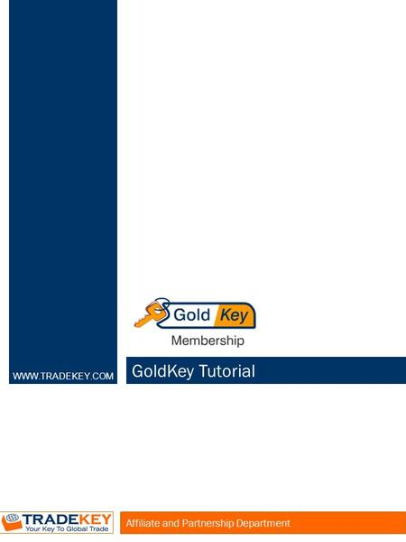 GoldKey Tutorial Affiliate and Partnership Department WWW.TRADEKEY.COM.