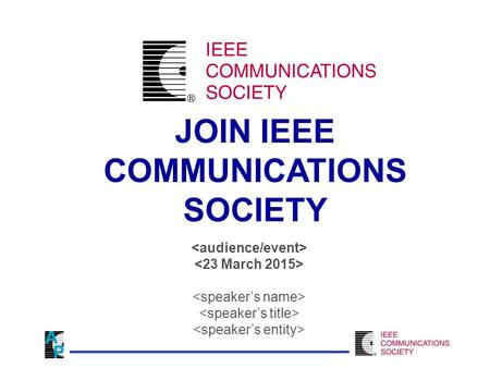 JOIN IEEE COMMUNICATIONS SOCIETY. IEEE Society membership enhances the benefits of IEEE membership 39 Societies representing a full spectrum of technical.