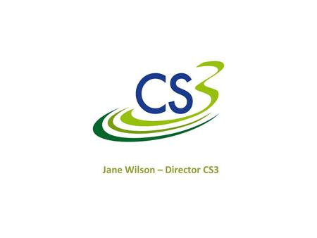 Jane Wilson – Director CS3. WHY A CONSORTIUM? Culture First identified need to support the culture and sport sector to operate in the new marketplaces.