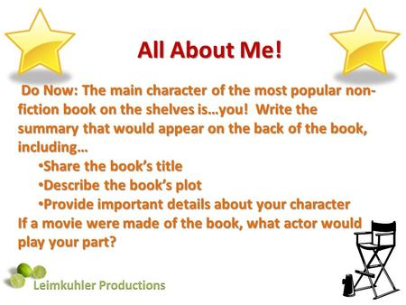 All About Me! Do Now: The main character of the most popular non- fiction book on the shelves is…you! Write the summary that would appear on the back of.