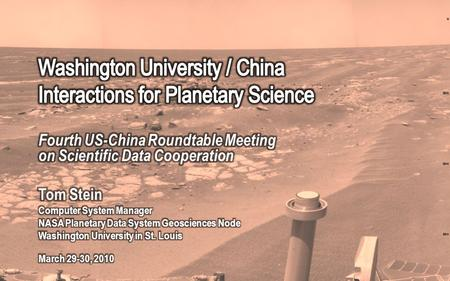 1. Overview About Washington University / Planetary Data Systems Geosciences Node Initial and continued interactions in China NASA-CNSA Bilateral (July.