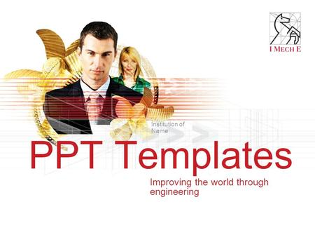 PPT Templates Improving the world through engineering Institution of Name.