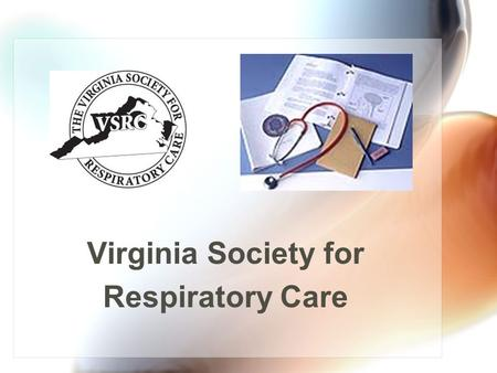 Virginia Society for Respiratory Care. In the Beginning………. In 1974 Virginia practitioners voted to establish the VSRT (Virginia Society for Respiratory.
