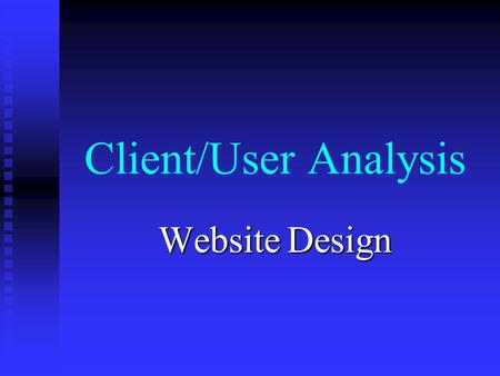 Client/User Analysis Website Design. 2 Questions to be answered: What is the purpose of the site? What is the purpose of the site? Who is the site for?