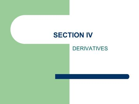SECTION IV DERIVATIVES. FUTURES AND OPTIONS CONTRACTS RISK MANAGEMENT TOOLS THEY ARE THE AGREEMENTS ON BUYING AND SELLING OF THESE INSTRUMENTS AT THE.