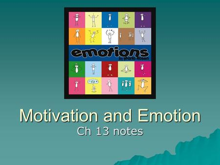 Motivation and Emotion Ch 13 notes. Questions????  1. Why did you sign up to take Psychology?  2. How does it feel when you do your best?  3. If we.