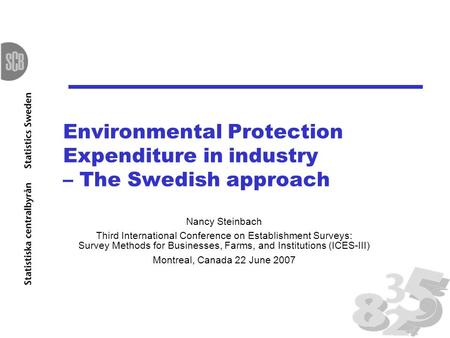 Environmental Protection Expenditure in industry – The Swedish approach Nancy Steinbach Third International Conference on Establishment Surveys: Survey.