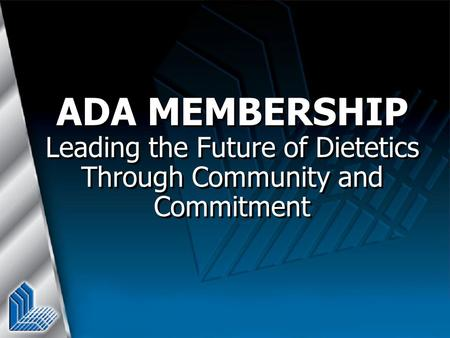 ADA MEMBERSHIP Leading the Future of Dietetics Through Community and Commitment.