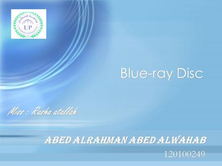 Blue-ray Disc Abed alrahman abed alwahab 120100249 Abed alrahman abed alwahab 120100249 Miss : Rasha atallah.