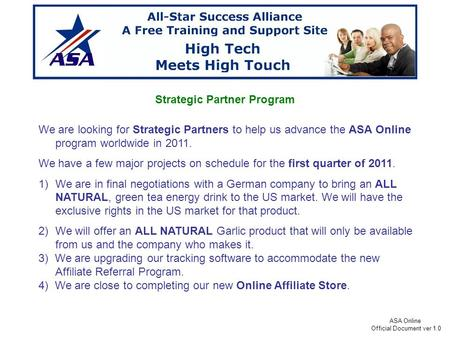 ASA Online Official Document ver 1.0 Strategic Partner Program We are looking for Strategic Partners to help us advance the ASA Online program worldwide.