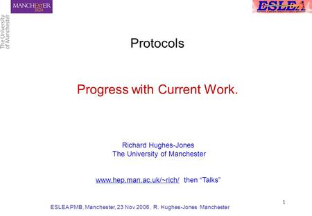 ESLEA PMB, Manchester, 23 Nov 2006, R. Hughes-Jones Manchester 1 Protocols Progress with Current Work. Richard Hughes-Jones The University of Manchester.