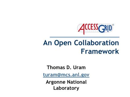 An Open Collaboration Framework Thomas D. Uram Argonne National Laboratory.