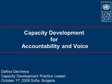 Capacity Development for Accountability and Voice Dafina Gercheva Capacity Development Practice Leader October 1 st, 2008 Sofia, Bulgaria.