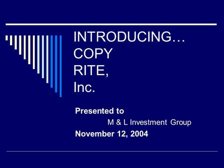 INTRODUCING… COPY RITE, Inc. Presented to M & L Investment Group November 12, 2004.
