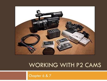 WORKING WITH P2 CAMS Chapter 6 & 7. Working with P2 and Audio Video formats  General General  P2 card P2 card  P2 Workflow P2 Workflow.