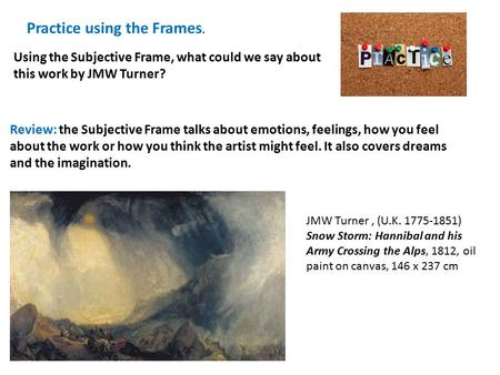 Practice using the Frames. Using the Subjective Frame, what could we say about this work by JMW Turner? Review: the Subjective Frame talks about emotions,