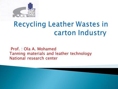 Prof. : Ola A. Mohamed Tanning materials and leather technology National research center.